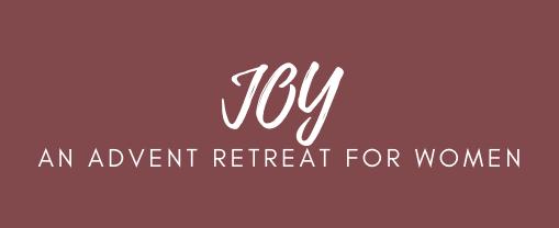 JOY – An Advent Retreat for Women